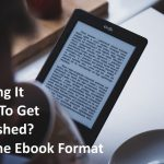 Finding It Hard To Get Published? Try The Ebook Format
