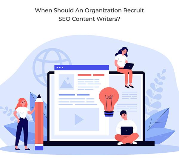 When-Should-An-Organization-Recruit-SEO-Content-Writers